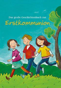 Das große Geschichtenbuch zur Erstkommunion von Dinter,  Isabelle, Grosche,  Erwin, Jeschke,  Tanja, Jooss,  Erich, Mayer-Skumanz,  Lene