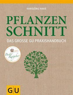 Das große GU Praxishandbuch Pflanzenschnitt von Haas,  Hansjörg