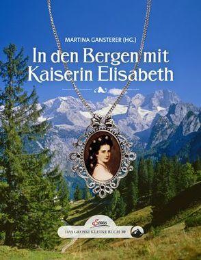 Das große kleine Buch: In den Bergen mit Kaiserin Elisabeth von Gansterer,  Martina