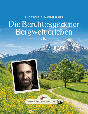 Das große kleine Buch: Die Berchtesgadener Bergwelt erleben von Eder,  Birgit, Huber,  Alexander