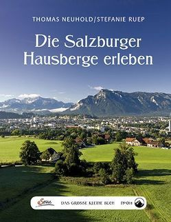 Das große kleine Buch: Die Salzburger Hausberge erleben von Neuhold,  Thomas, Ruep,  Stefanie