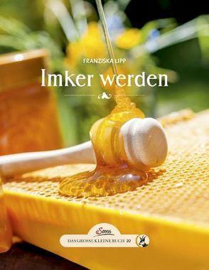 Das große kleine Buch: Imker werden von Lipp,  Franziska