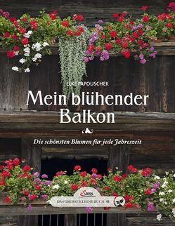 Das große kleine Buch: Mein blühender Balkon von Papouschek,  Elke