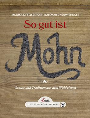 Das große kleine Buch: So gut ist Mohn von Kipfelsberger,  Monika, Neuwiesinger,  Roswitha