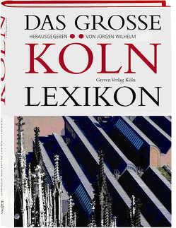 Das große Köln Lexikon von Wilhelm,  Jürgen