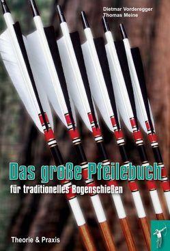 Das große Pfeilebuch für traditionelles Bogenschießen von Meine,  Thomas, Vorderegger,  Dietmar