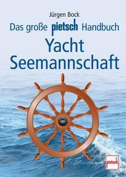 Das große pietsch Handbuch Yacht-Seemannschaft von Bock,  Jürgen