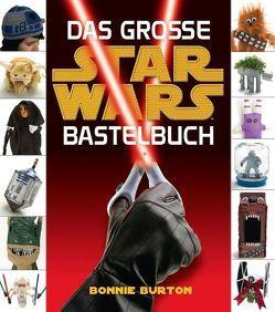 Das große STAR WARS Bastelbuch von Burton,  Bonnie
