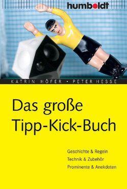 Das große Tipp-Kick-Buch von Hesse,  Peter, Höfer,  Katrin
