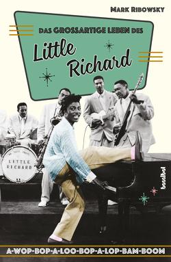 Das großartige Leben des Little Richard von Ribowsky,  Mark, Schiffmann,  Andreas