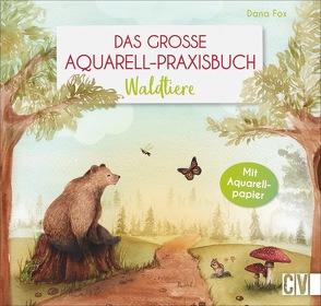 Das große Aquarell-Praxisbuch von Fox,  Dana, Krämer-Uhl,  Sabine