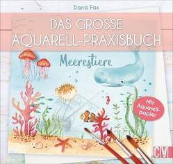 Das große Aquarell-Praxisbuch von Fox,  Dana