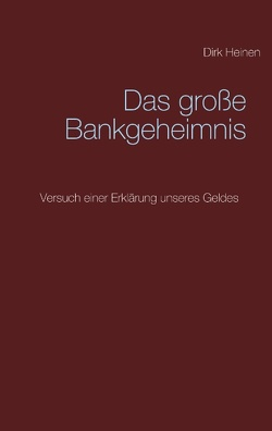 Das große Bankgeheimnis von Heinen,  Dirk