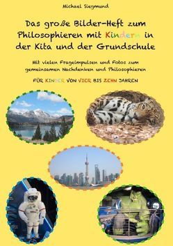 Das große Bilder-Heft zum Philosophieren mit Kindern in der Kita und der Grundschule von Siegmund,  Michael