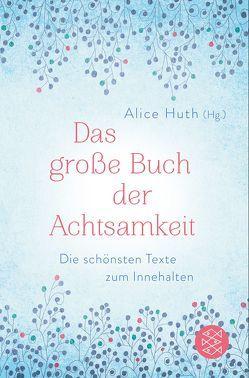 Das große Buch der Achtsamkeit – Die schönsten Texte zum Innehalten von Huth,  Alice