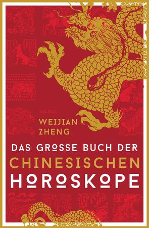 Das große Buch der chinesischen Horoskope von Weirich,  Brit, Zheng,  Weijian