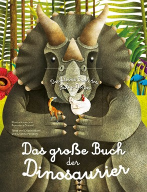 Das große Buch der Dinosaurier. Das kleine Buch der Baby-Dinos von Anke,  Wellner-Kempf, Banfi,  Cristina, Cosanti,  Francesca, Peraboni,  Cristina