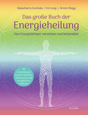 Das große Buch der Energieheilung von Govinda,  Kalashatra, Long,  Fei, Riegg,  Armin