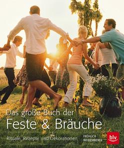 Das große Buch der Feste & Bräuche von Fröhlich,  Anneke, Weidenweber,  Christine