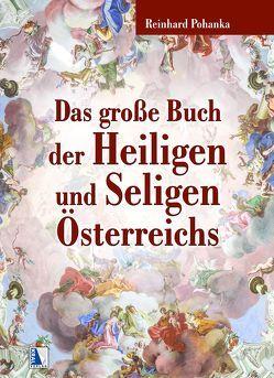 Das große Buch der Heiligen und Seligen Österreichs von Pohanka,  Reinhard