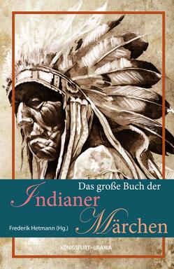 Das große Buch der Indianer-Märchen von Hetmann,  Frederik
