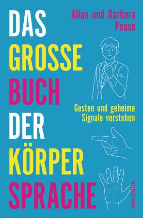 Das große Buch der Körpersprache von Pease,  Allan, Pease,  Barbara, Pesch,  Ursula, Schlatterer,  Heike, Schuler,  Karin
