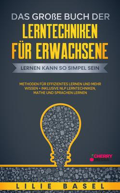 Das große Buch der Lerntechniken für Erwachsene: Lernen kann so simpel sein von Basel,  Lilie