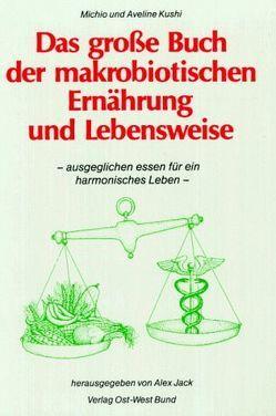 Das grosse Buch der makrobiotischen Ernährung und Lebensweise von Kushi,  Aveline, Kushi,  Michio