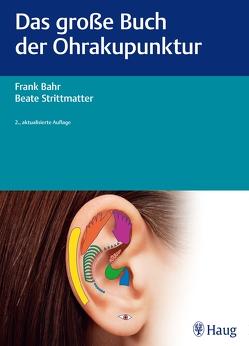 Das große Buch der Ohrakupunktur von Bahr,  Frank, Strittmatter,  Beate