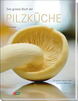 Das grosse Buch der Pilzküche von Maag,  Thuri