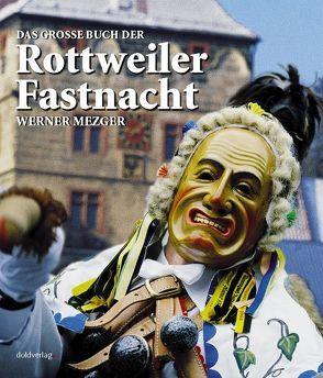 Das grosse Buch der Rottweiler Fastnacht von Dold, Wilfried, Mezger, Werner, Reichelt, Helmut