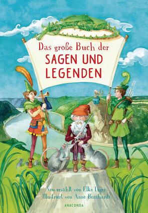 Das große Buch der Sagen und Legenden für Kinder von Bernhardi,  Anne, Leger,  Elke