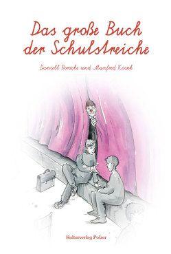 Das große Buch der Schulstreiche von Kiwek,  Manfred, Kulturverlag Polzer, Porsche,  Peter Daniell