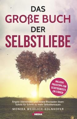 Das große Buch der Selbstliebe von Monika,  Weidlich-Kolnhofer