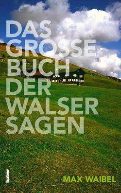 Das Grosse Buch der Walser Sagen von Marxer,  Regina, Waibel,  Max
