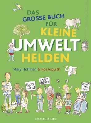 Das große Buch für kleine Umwelthelden von Asquith,  Ros, Hoffman,  Mary, Menge,  Stephanie