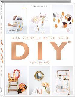 Das große Buch vom DIY von Guelpa,  Emilie, Henninger,  Hanne, Schebella,  Martha