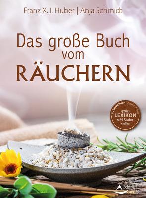 Das große Buch vom Räuchern von Schmidt,  Anja, X. J. Huber,  Franz