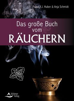 Das große Buch vom Räuchern von Huber,  Franz X. J., Schmidt,  Anja