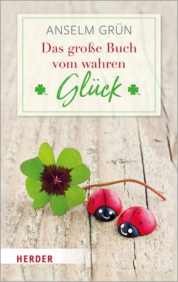 Das große Buch vom wahren Glück von Grün,  Anselm, Lichtenauer,  Anton