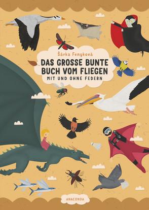 Das große bunte Buch vom Fliegen (Vögel, Flugzeuge, Insekten & Co.) von Fenyková,  Šárka, Pernicky,  Tomas