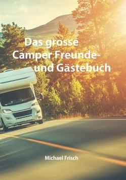 Das grosse Camper Freunde- und Gästebuch von Frisch,  Michael