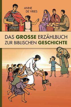 Das große Erzählbuch zur biblischen Geschichte von Fett,  Andreas, Loets,  Bruno, Reuter,  Barbara, Schaefer,  F, Vries,  Anne de