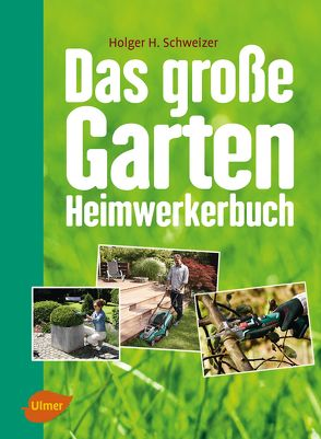 Das große Garten-Heimwerkerbuch von Schweizer,  Holger H.
