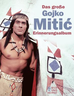 Das große Gojko-Mitić- Erinnerungsalbum