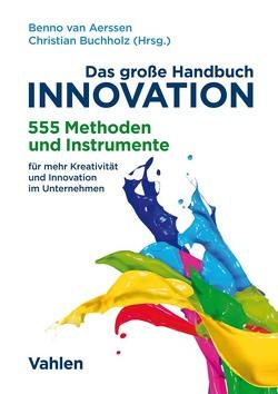 Das große Handbuch der Innovation von Buchholz,  Christian, van Aerssen,  Benno