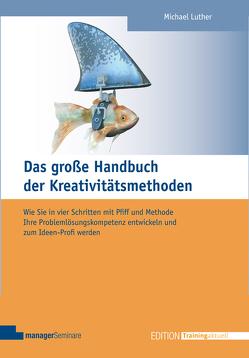 Das große Handbuch der Kreativitätsmethoden von Luther,  Michael