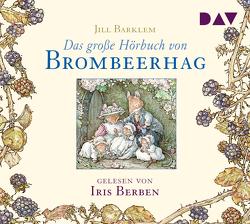 Das große Hörbuch von Brombeerhag von Barklem,  Jill, Berben,  Iris, Groiß,  Britta, Hämmerle,  Susa, Walter,  Ilse
