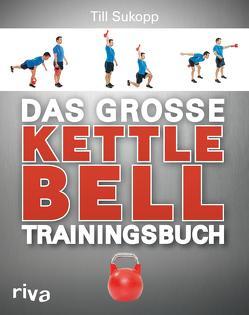 Das große Kettlebell-Trainingsbuch von Sukopp,  Till,  Dr.