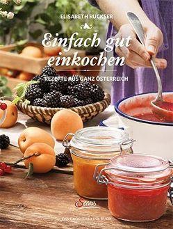 Das große kleine Buch: Einfach gut einkochen von Elisabeth,  Ruckser